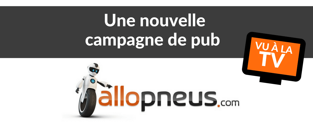 allopneus.com nouvelle campagne tv