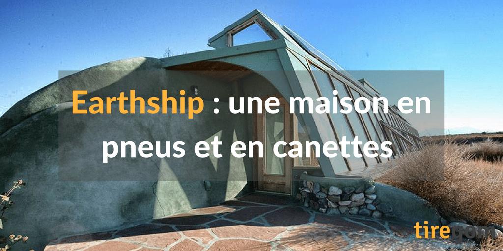 Earthship maison construite avec des pneus et des canettes