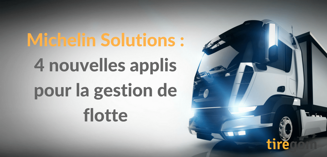 Michelin Solutions nouvelles applications gestion de flotte