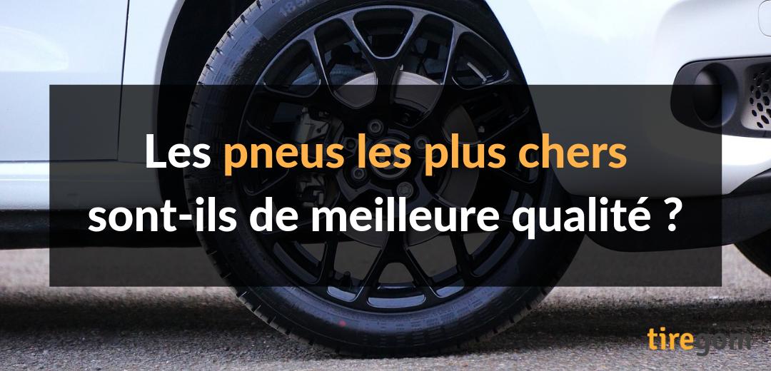 Les pneus chers sont-ils de meilleure qualité ?